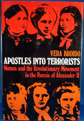 Apostles into Terrorists: Women and the Revolutionary Movement in the Russia of Alexander II