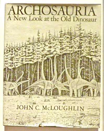 9780670132201: Archosauria: A New Look at the Old Dinosaur