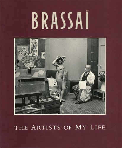 Brassai: The Artists of My Life: Brassai; Miller, Richard (trans.)