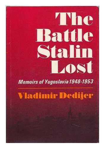 Battle Stalin Lost: Memoirs of Yugoslavia 1948-1953.