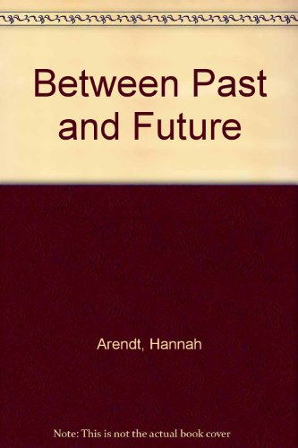 9780670160259: Between Past and Future [Hardcover] by Arendt, Hannah