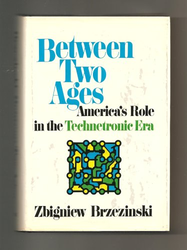 9780670160419: Between two ages; America's role in the technetronic era by Zbigniew Brzezinski