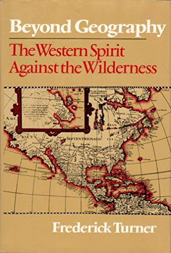 Beyond Geography: The Western Spirit Against the Wilderness: Turner, Frederick