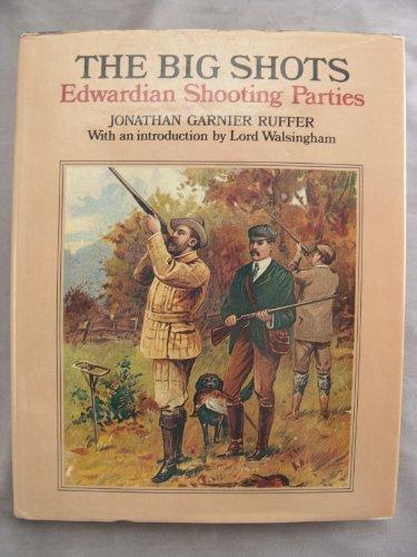 The Big Shots: Edwardian Shooting Parties: Jonathan Garnier Ruffer