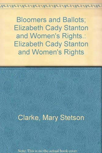 Bloomers and Ballots Elizabeth Cady Stanton and Women's Rights: Clarke, Mary Stetson