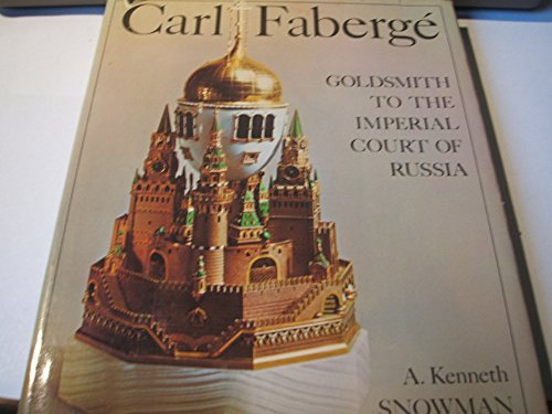 Carl Faberge: Goldsmith to the Imperial court: A. Kenneth Snowman