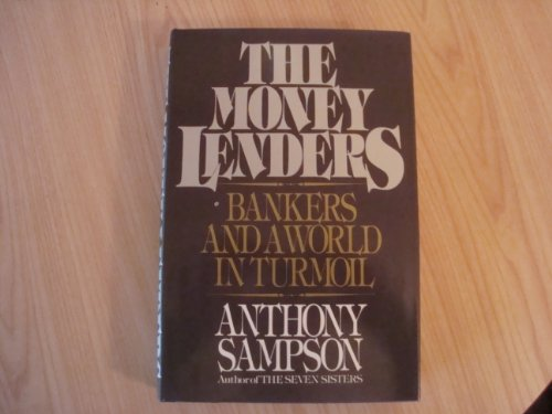 The Money Lenders: Bankers and a World in Turmoil: Sampson, Anthony