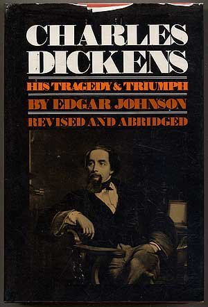 Charles Dickens His Tragedy & Triumph: Johnson, Edgar