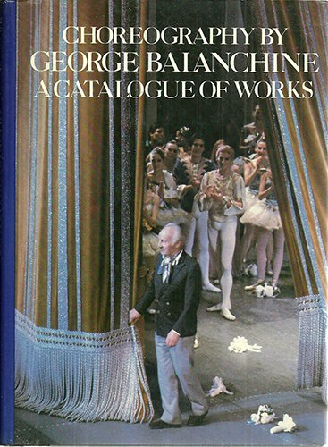 Choreography of George Balanchine: 2A Catalogue of Works (9780670220083) by George Balanchine
