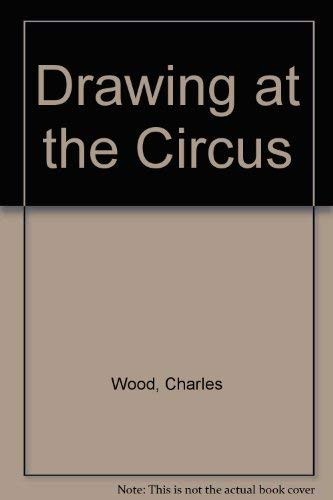 9780670223381: Drawing at the Circus [Hardcover] by Wood, Charles