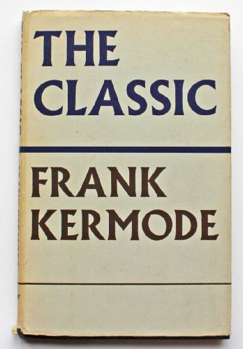 The Classic: 2 (The T. S. Eliot memorial lectures): Kermode, Frank