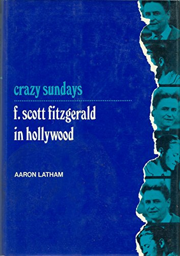 Crazy Sundays F. Scott Fitzgerald in Hollywood: Latham, Aaron