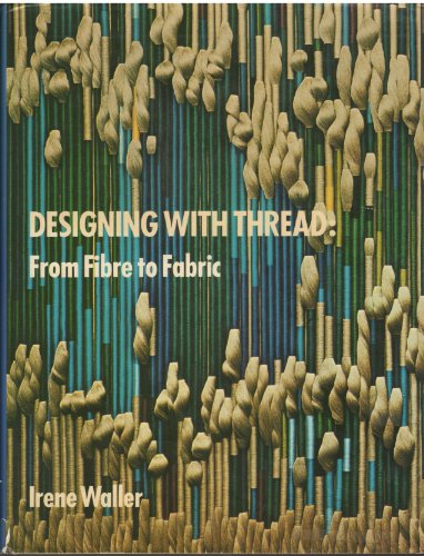 Designing with Thread: From Fibre to Fabric: Irene Waller