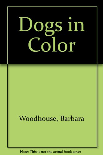 Dogs in Color: 2: Woodhouse, Barbara
