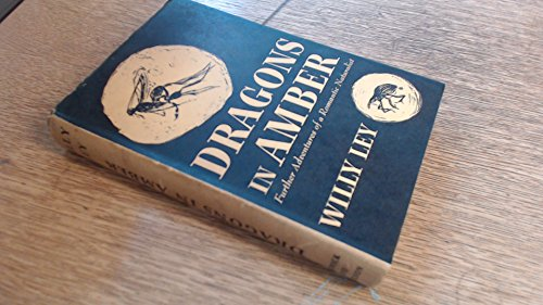 Dragons in Amber : Further Adventures of a Romantic Naturalist: Willy Ley