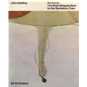 Marcel Duchamp: The Bride Stripped Bare by: Golding, John