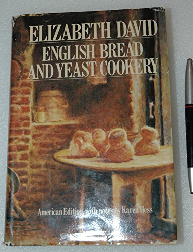 English Bread and Yeast Cookery: David, Elizabeth, with Notes by Karen Hess