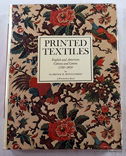 PRINTED TEXTILES: ENGLISH AND AMERICAN COTTONS AND LINENS 1700-1850: Montgomery, Florence M.