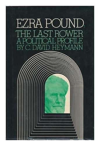 Ezra Pound, The Last Rower,A Political Profile: Heymann, C. David