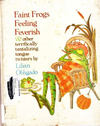 9780670304776: Faint Frogs Feeling Feverish: And Other Terrifically Tantalizing Tongue Twisters