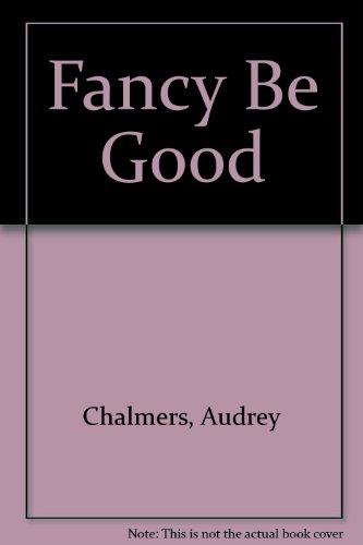 Jacketed Copy of Fancy Be Good: Audrey Chalmers