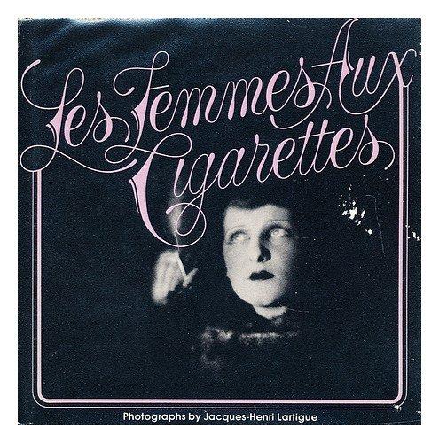 Les Femmes aux Cigarettes: Lartigue, Jacques-Henri