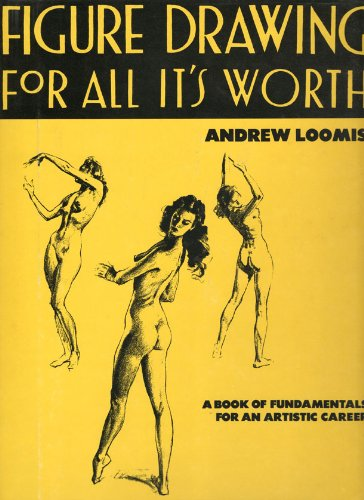 Figure Drawing for All It's Worth (How to draw and paint): Loomis, Andrew