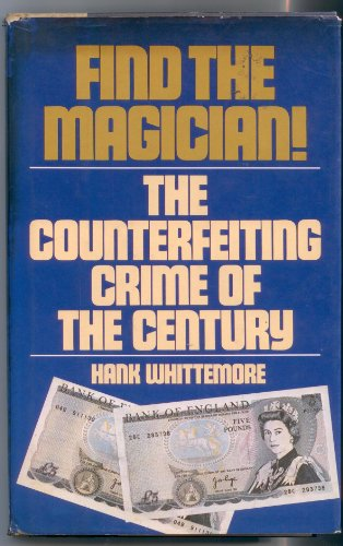 Find the Magician!: The Counterfeiting Crime of the Century