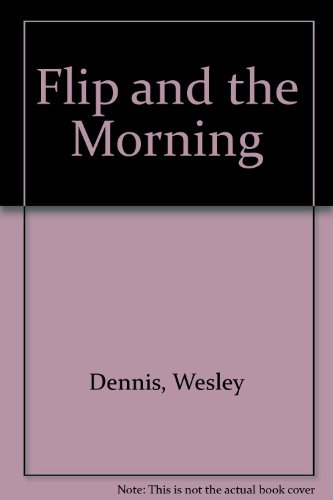 Flip and the Morning: 2: Wesley Dennis
