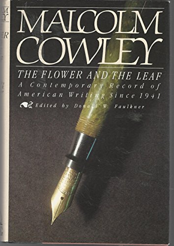 The Flower and the Leaf: A Contemporary Record of American Writing Since 1941: Cowley, Malcom