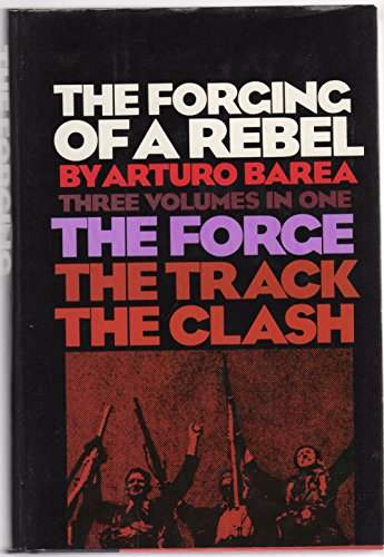 The Forcing of a Rebel (A Fine First Edition): Arturo Barea