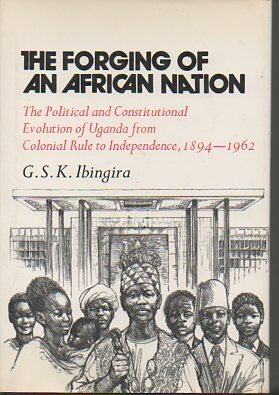 The Forging of an African Nation: The: Ibingira, G. S.