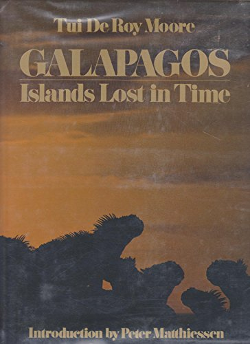 Galapagos, Islands Lost in Time: De Roy Moore, Tui. Peter Matthiessen