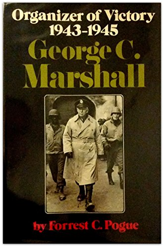 George C. Marshall: Organizer of Victory, 1943-1945.: POGUE, Forrest C.