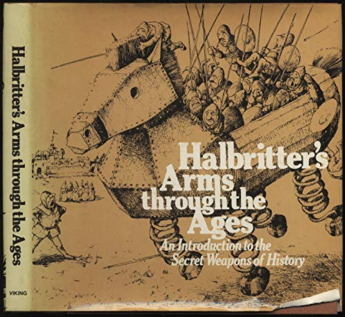 9780670359080: Halbritter's Arms Through the Ages: An Introduction to the Secret Weapons of History