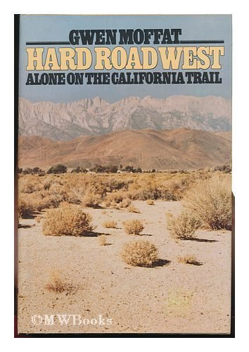 Hard Road West: Alone on the California Trail: Moffat, Gwen