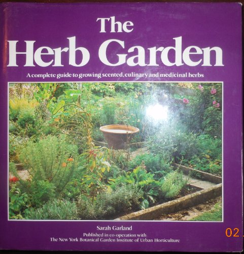 9780670368655: The Herb Garden: A Complete Guide to Growing Scented, Culinary and Medicinal Herbs