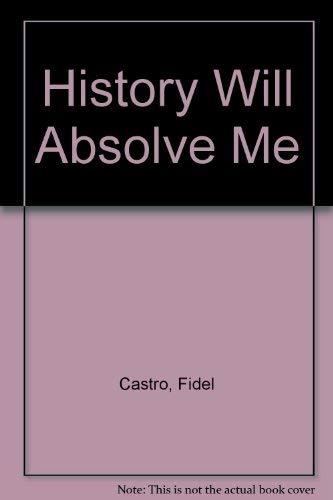 History Will Absolve Me: Castro, Fidel