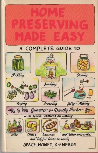 HOME PRESERVING MADE EASY A Complete Guide to Pickling Smoking Canning Drying Freezing and Jelly-...
