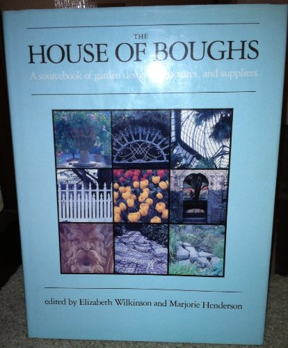 The House of Boughs: A Sourcebook of Garden Designs, Structures, and Suppliers