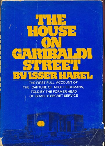 9780670380282: The House on Garibaldi Street: The First Full Account of the Capture of Adolf Eichmann