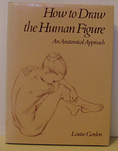 How to Draw the Human Figure: An Anatomical Approach (A Studio Book): Louise Gordon
