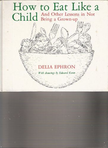 9780670383313: How to Eat Like a Child & Other Lessons in Not Being a Grown-Up