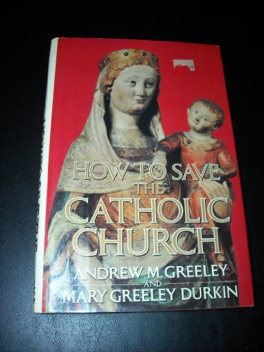 How to Save the Catholic Church: 2: Andrew M. Greeley