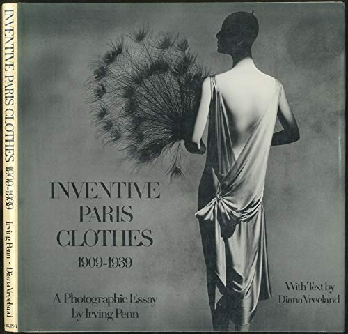 Inventive Paris Clothes 1909-1939: A Photographic Essay by Irving Penn. With Text by Diana Vreeland...