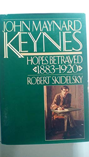 9780670408108: John Maynard Keynes: Hopes Betrayed, 1883-1920 (Vol. 1)