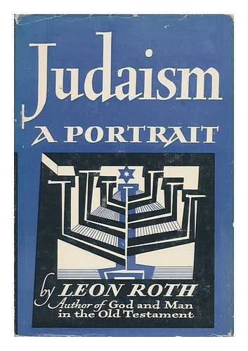 Judaism: a Portrait: Leon (1896-1963) Roth