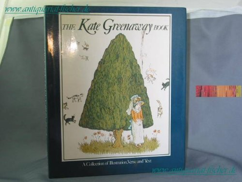 The Kate Greenaway Book A Collection of Illustration, Verse and Text: Holme, Bryan & Kate Greenaway
