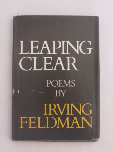 Leaping Clear and Other Poems: Feldman, Irving