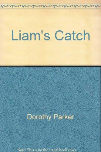 Liam's Catch: PARKER, DOROTHY; PARKER, ROBERT ANDREW (Illustrator)
